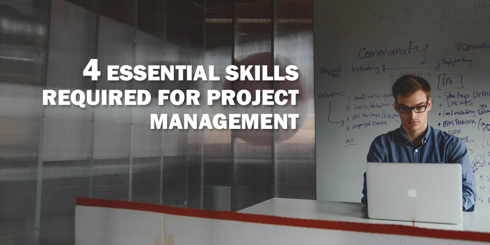 4 Essential Skills Required for Project Management
