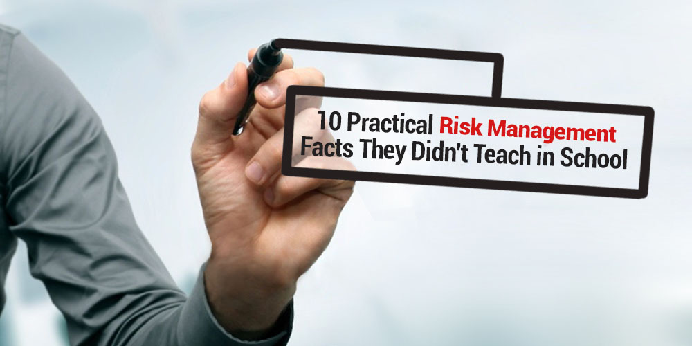 10 Practical Risk Management Facts They Didn't Teach in School