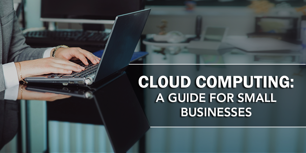 Cloud Computing: A Guide for Small Businesses