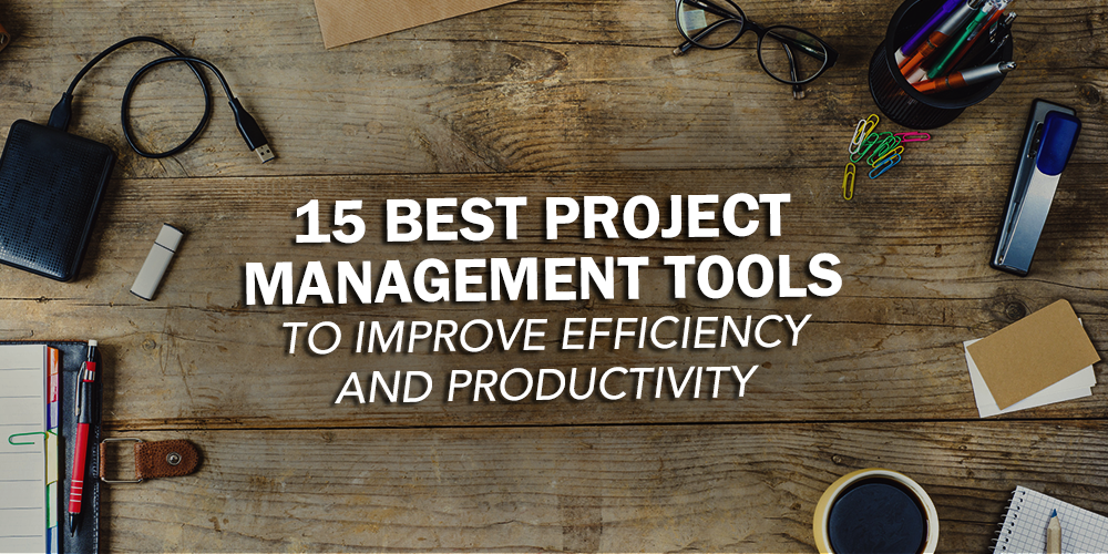 15 Best Project Management Tools to Improve Efficiency and Productivity