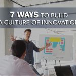 7 Ways to Build a Culture of Innovation