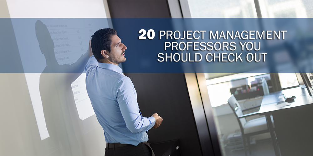 20 Project Management Professors You Should Check Out