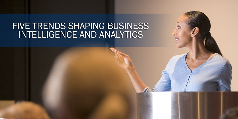 Five Trends Shaping Business Intelligence and Analytics