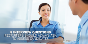 8-interview-questions-recruiters-should-always-ask-to-assess-candidates