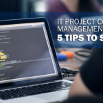 IT Project Cost Management Guide: 5 Tips to Success