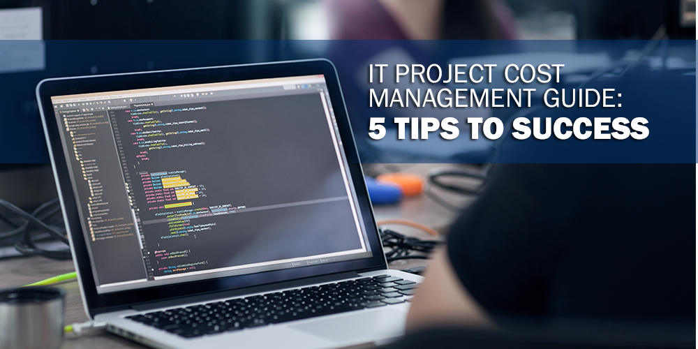 IT Project Cost Management Guide: 5 Tips to Success - APEX