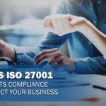 What is ISO 27001 and How Its Compliance Can Protect Your Business?