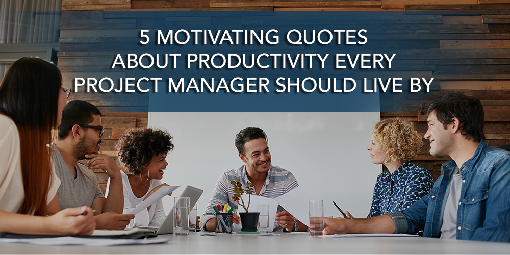 5 Motivating Quotes About Productivity Every Project Manager Should Live By