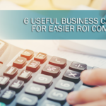 6 Useful Business Calculators for Easier ROI Computation