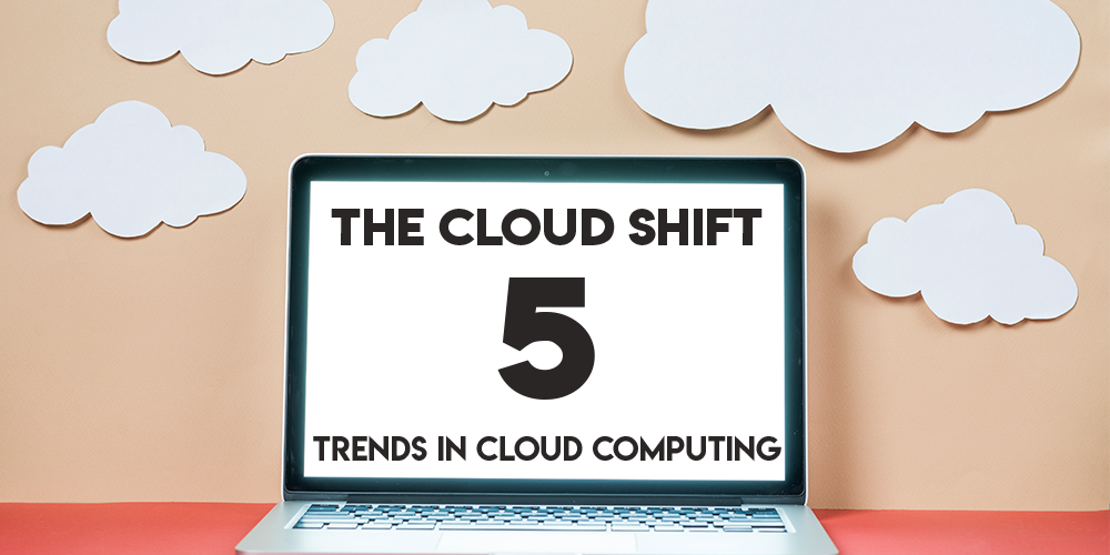 The Cloud Shift: 5 Trends in Cloud Computing