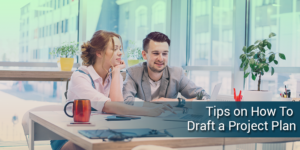 Tips On How To Draft a Project Plan