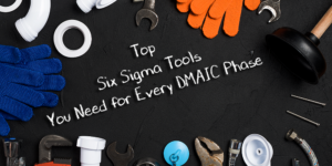 Top Six Sigma Tools you need for every DMAIC Phase
