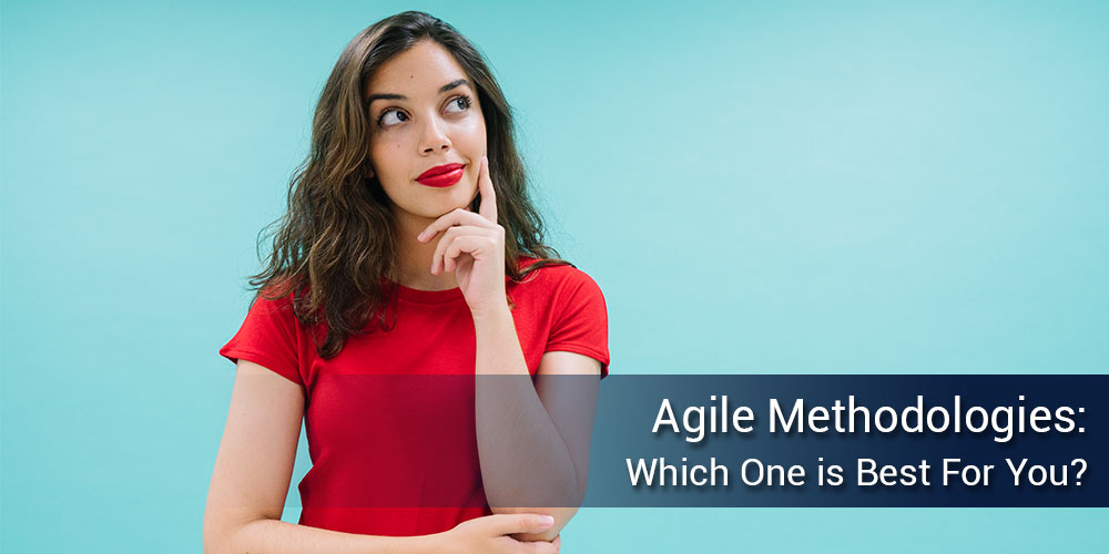 Agile Methodology: Which fits best for you?